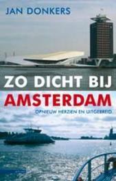 Zo dicht bij Amsterdam Jan Donkers, Paperback