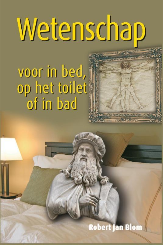 Wetenschap voor in bed, op het toilet of in bad. Robert J. Blom, Hardcover