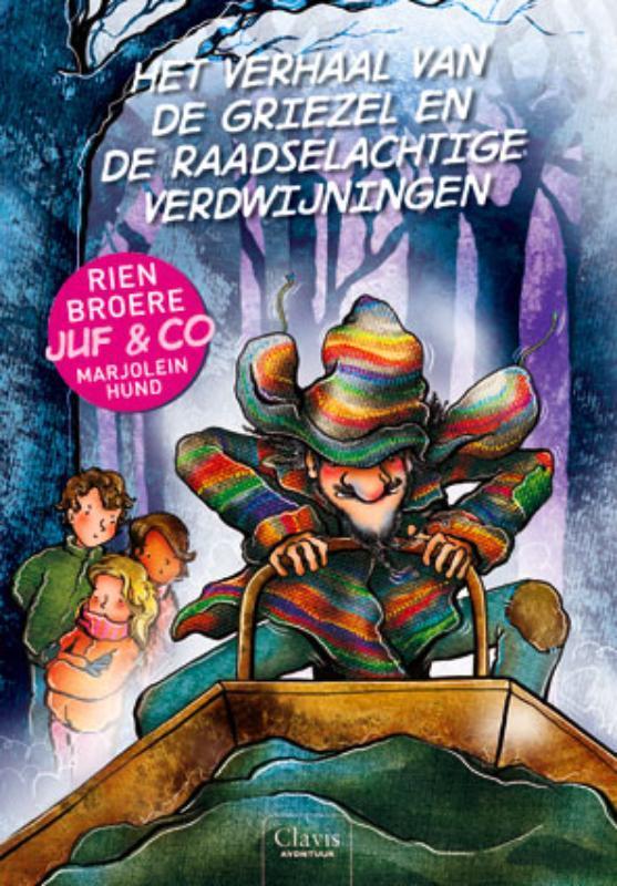 Het verhaal van de griezel en de raadselachtige verdwijningen. Juf en Co, Broere, Rien, Hardcover