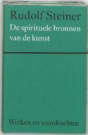 De spirituele bronnen van de kunst. Werken en voordrachten Werkterreinen van de antroposofie/Kunst, Steiner, Rudolf, Hardcover
