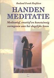 Handenmeditatie een praktische handreikin om meditatief, creatief en kunstzinnig vorm te geven aan het dagelijks leven, Hoefsloot, R.F., Paperback
