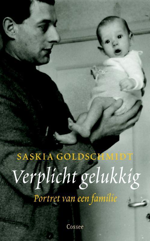 Verplicht gelukkig. portret van een familie, Saskia Goldschmidt, Paperback