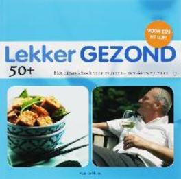 Lekker Gezond 50 +. met meer dan 60 recepten en tips, H. de Hond, Paperback