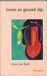 Leven en gezond zijn Dam, Johannes van, Paperback