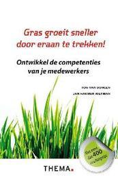 Gras groeit sneller door eraan te trekken. Ontwikkel de competenties van je medewerkers, Van Dongen, Ton, Paperback