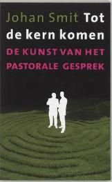Tot de kern komen de kunst van het pastorale gesprek, Johan Smit, Paperback