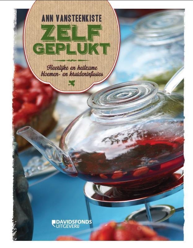 Zelfgeplukt heerlijke en heilzame bloemen- en kruideninfusies, Vansteenkiste, Ann, Hardcover