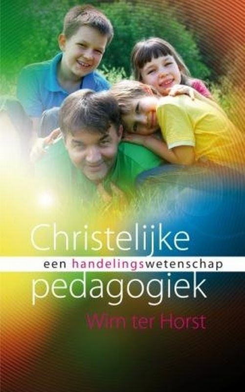 Christelijke pedagogiek als handelingswetenschap een paradigma, Wim ter Horst, Paperback