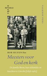 Meesters voor God en Kerk de familie Brom, hun edelsmidse en knechten te Utrecht (1856-1962), Hufen Hzn., Rob, Paperback