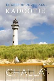 Egmond, ik geef je de zee als kadootje! de mooiste zeegedichten, Challa, Berend-Jan, Paperback