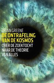De ontrafeling van de kosmos over de zoektocht naar de theorie van alles, Greene, Brian, Paperback