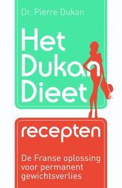 Het Dukan dieet recepten de Franse oplossing voor permanent gewichtsverlies, Pierre Dukan, Paperback