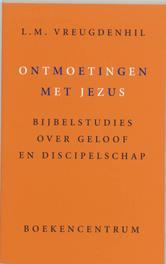 Ontmoetingen met Jezus. bijbelstudies over geloof en discipelschap, Vreugdenhil, L.M., Paperback