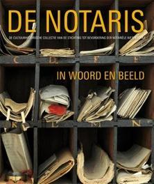 De notaris in woord en beeld de cultuurhistorische collectie van de stichting tot bevordering der notariele wetenschap, Van der Marck, Liesbeth, Hardcover