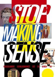 Stop making sense Nederlandse schilderkunst uit de jaren '80, Van den Boogerd, Dominic, Paperback