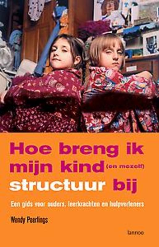 HOE BRENG IK MIJN KIND STRUCTUUR BIJ (POD) Een gids voor ouders, leerkrachten en hulpverleners, Peerlings, Wendy, Paperback
