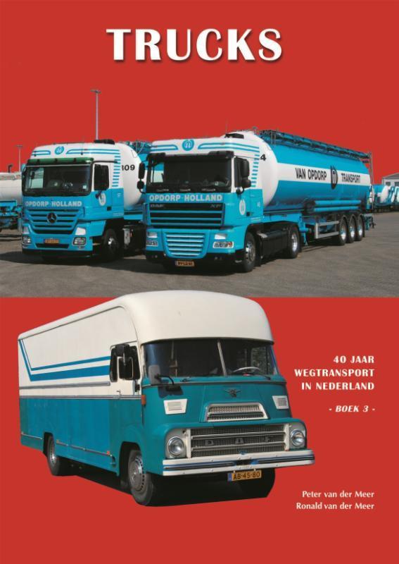 Trucks 3: boek 3 40 jaar wegtransport in Nederland, Ronald van der Meer, Hardcover
