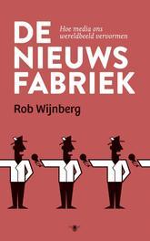 De nieuwsfabriek hoe media ons wereldbeeld vervormen, Wijnberg, Rob, Paperback