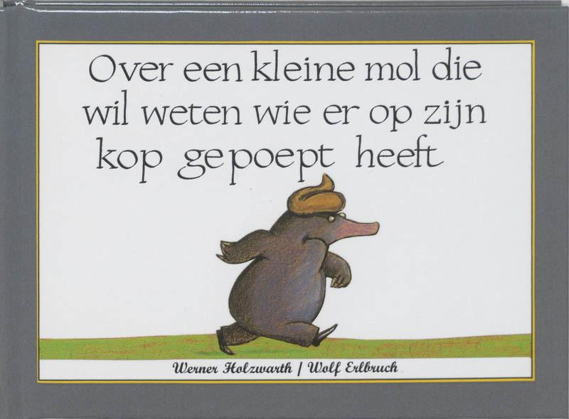 Over een kleine mol die wil weten wie er op zijn kop gepoept heeft Werner Holzwarth, Hardcover