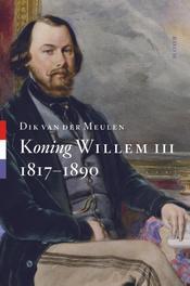 Koning Willem III 1817-1890, Van der Meulen, Dik, Hardcover