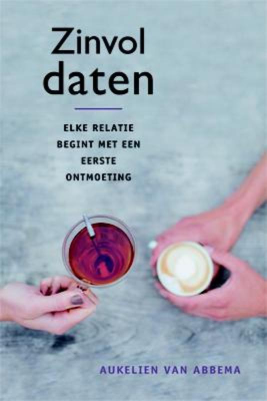 Zinvol daten elke relatie begint met een eerste ontmoeting, Abbema, Aukelien van, Paperback