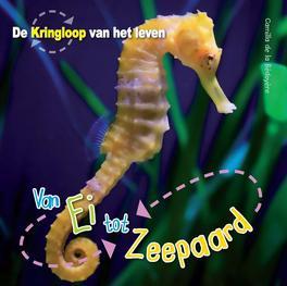Van ei tot zeepaardje De Kringloop van het Leven, De la Bédoyère, Camilla, Hardcover