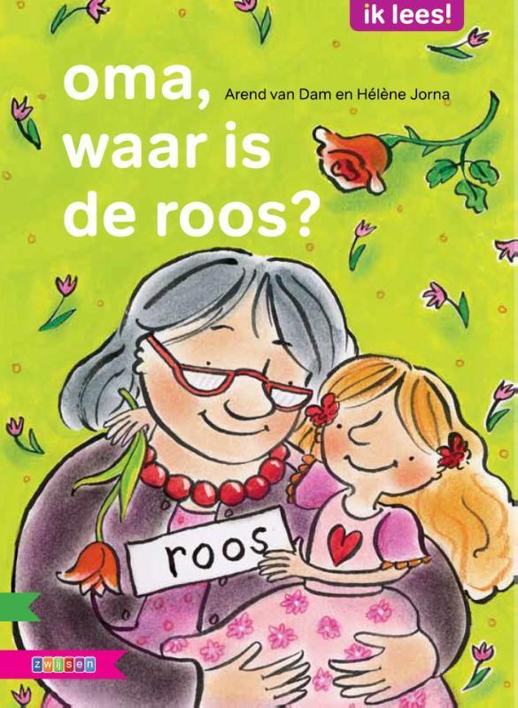 Oma, waar is de roos? Ik lees!, Van Dam, Arend, Hardcover