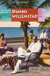 Dushi Willemstad Het oog in 't zeil stedenreeks, Ko van Geemert, Paperback