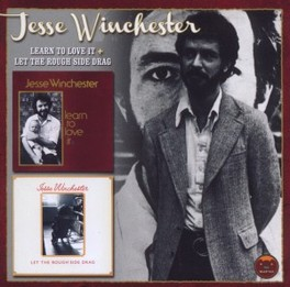LEARN TO LOVE IT/LET.. .. THE ROUGH SIDE DRAG, 1974 & 1976 ALBUMS JESSE WINCHESTER, CD