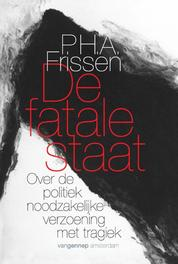 De fatale staat over de politiek noodzakelijke verzoening met tragiek, P.H.A. Frissen, Paperback