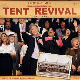 TENT REVIVAL HOMECOMING GAITHER, BILL & GLORIA, CD