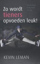 Zo wordt tieners opvoeden leuk! wat je tiener nodig heeft van jou, Kevin Leman, Paperback