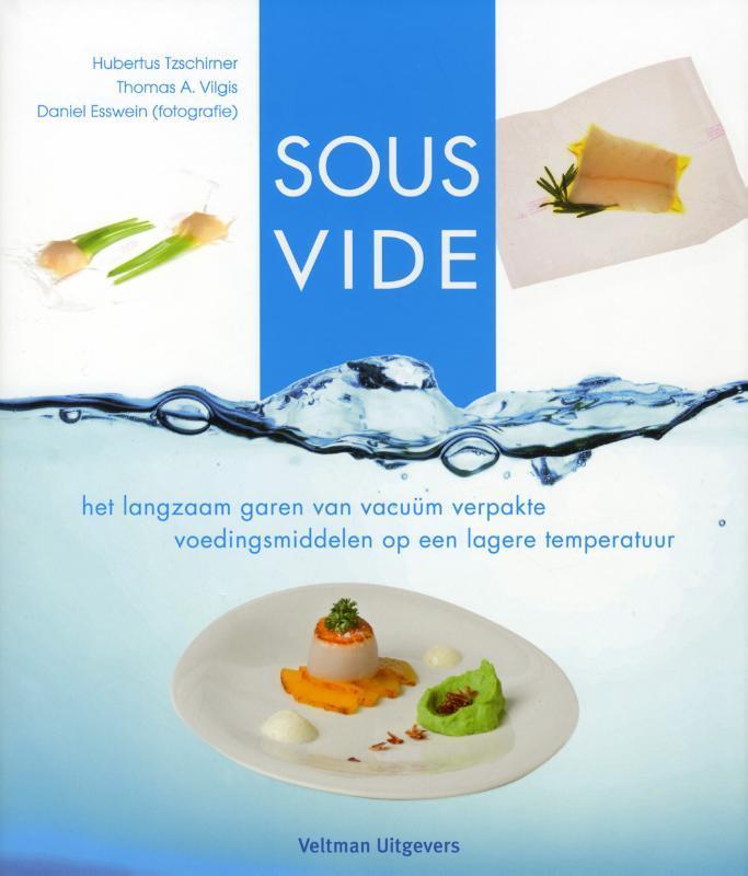 Sous Vide het langzaam garen van vacuüm verpakte voedingsmiddelen op een lagere temperatuur, Hubertus Tzschirner, Hardcover