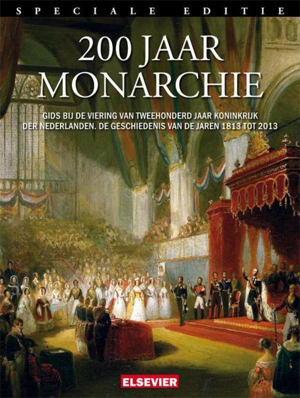 200 jaar monarchie gids bij de viering van tweehonderd jaar Koninkrijk der Nederlanden : de geschiedenis van de jaren 1813 tot 2013, Paperback