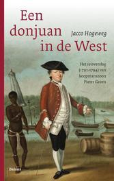Een donjuan in de West het reisverslag 1792-1794 van koopmanszoon Pieter Groen, Jacco Hogeweg, onb.uitv.