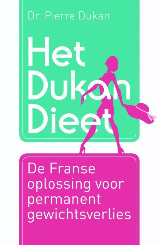 Het Dukan dieet de Franse oplossing voor permanent gewichtsverlies, Pierre Dukan, Paperback