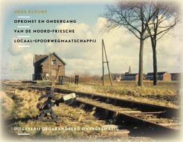 Opkomst en ondergang van de Noord Friesche Locaal Spoorwegmaatschappij NVBS boekenreeks, Oege Kleijne, Hardcover