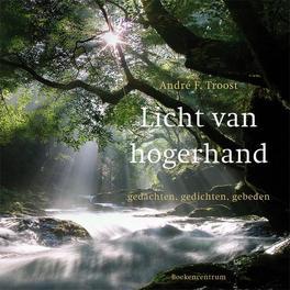 Licht van hogerhand Gedachten, gedichten, gebeden, Troost, A.F., Paperback