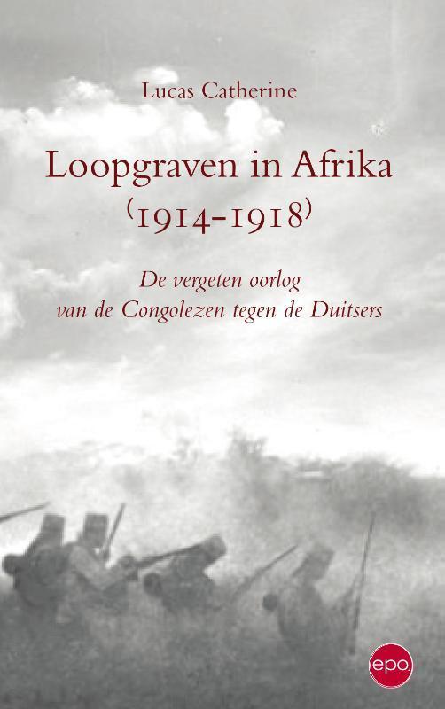 Loopgraven in Afrika 1914-1918 vergeten oorlog van de Cogolezen tegen de Duitsers, Catherine, Lucas, Paperback