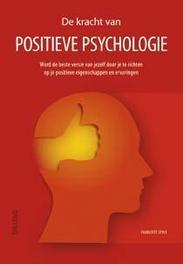 De kracht van positieve psychologie Word de beste versie van jezelf door je te richten op je positieve eigenschappen en ervaringen., Style, Charlotte, Paperback