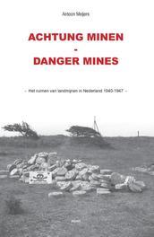 Achtung minen-danger mines het ruimen van landmijnen in Nederland 1940-1947, Meijers, Antoon, Paperback