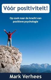 Voor positiviteit op zoek naar de kracht van positieve psychologie, Mark Verhees, Paperback