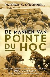 De mannen van pointe du hoc het onvergetelijke verhaal van de dog company in de Tweede Wereldoorlog, Patrick K. O'Donnell, Paperback