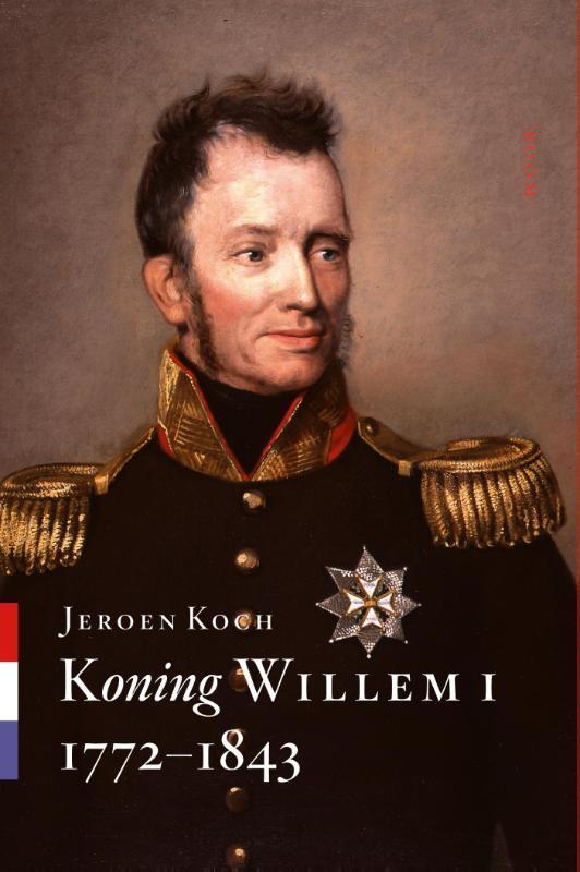 Koning Willem I 1772-1843, Koch, Jeroen, Hardcover