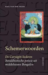 Schemerwoorden de Caryagiti-liederen - Boeddhistische poezie uit middeleeuws Bengalen, Paul Van Der Velde, Paperback