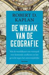 De wraak van de geografie wat de wereldkaart ons voorspelt over komende conflicten en het gevecht tegen het onvermijdelijke, Robert D. Kaplan, Paperback