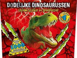 Dodelijke dinosaurussen  ultiem sticker en speelplezier, Hardcover