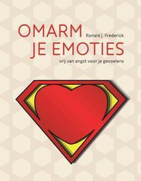 Omarm je emoties vrij van angst voor je gevoelens, Ronald J. Frederick, Paperback