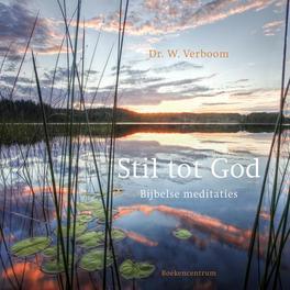 Stil tot God bijbelse meditaties, Verboom, W., Paperback