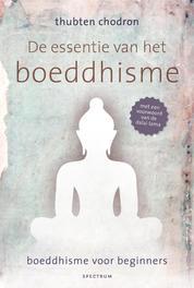 De essentie van het boeddhisme boeddhisme voor beginners, Thubten Chodron, Hardcover